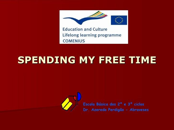 SPENDING MY FREE TIME Escola Básica dos 2º e 3º ciclos Dr. Azeredo Perdigão - Abraveses