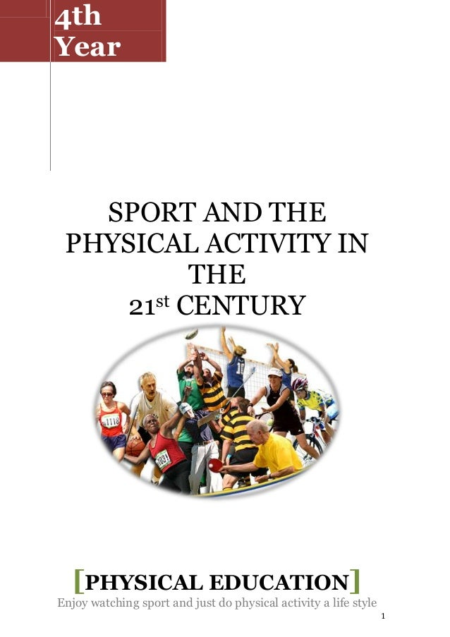 1 SPORT AND THE PHYSICAL ACTIVITY IN THE 21st CENTURY 4th Year [PHYSICAL EDUCATION] Enjoy watching sport and just do physi...