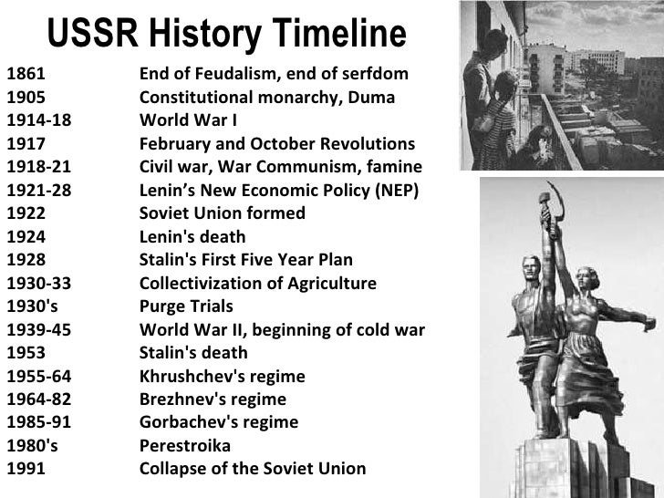 USSR History Timeline 1861 End of Feudalism, end of serfdom 1905 Constitutional monarchy, Duma 1914-18 World War I 1917 Fe...