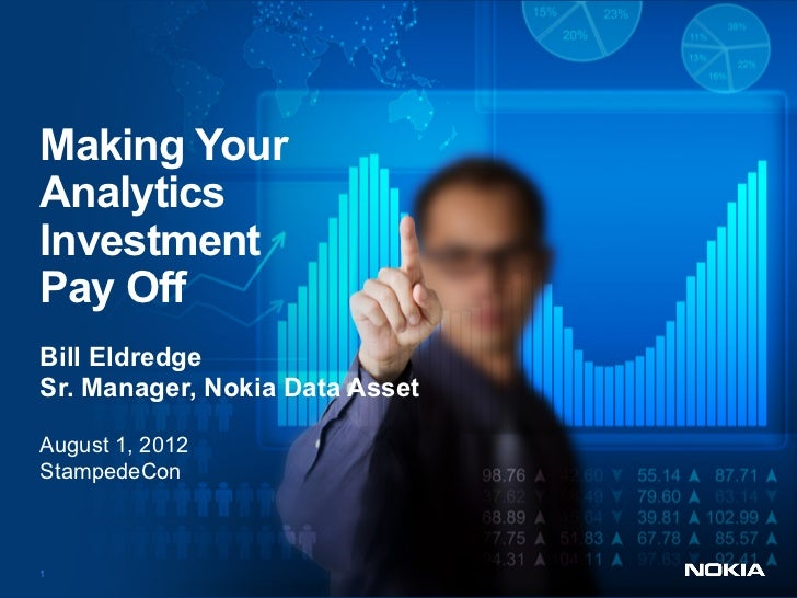 Making YourAnalytics    Click to edit Master title styleInvestmentPay OffBill EldredgeSr. Manager, Nokia Data AssetAugust ...