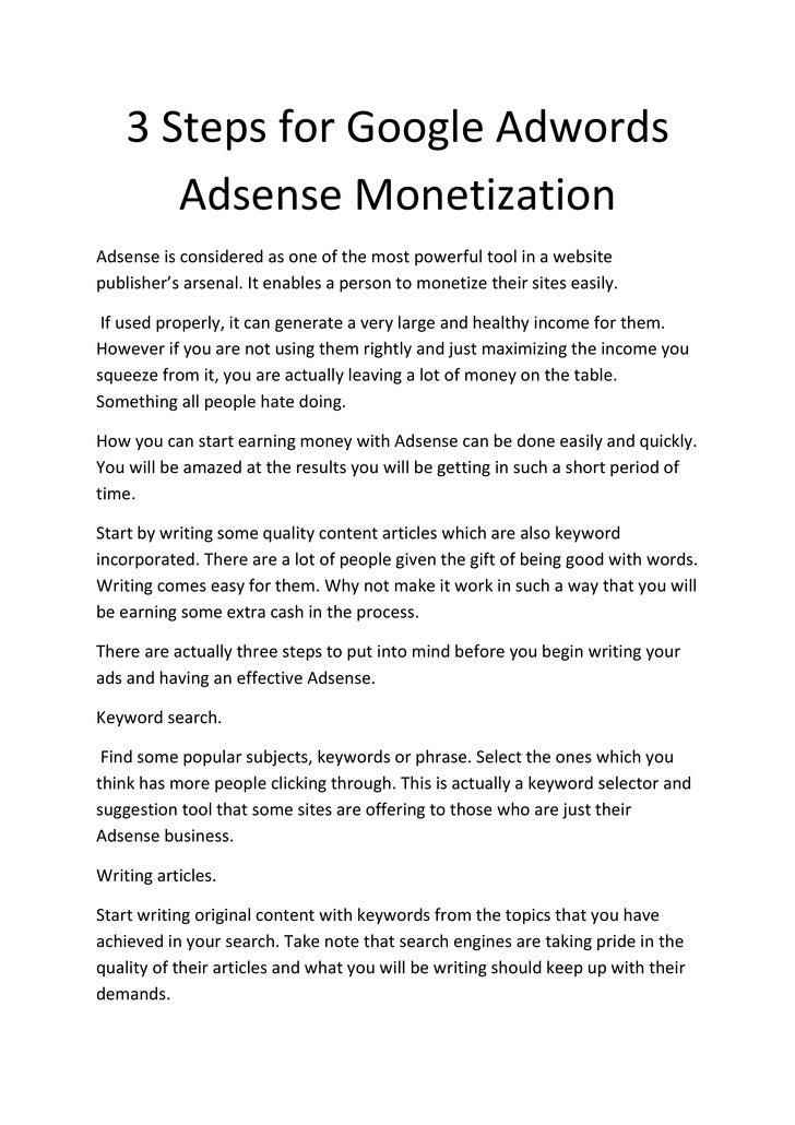 3 Steps for Google Adwords        Adsense Monetization Adsense is considered as one of the most powerful tool in a website...