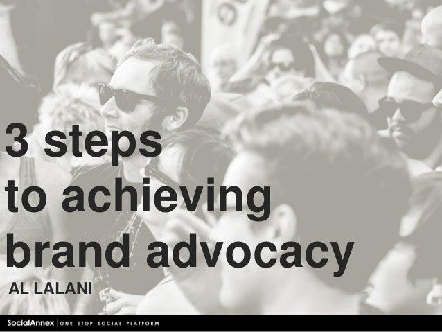 3 steps to achieving brand advocacy AL LALANI