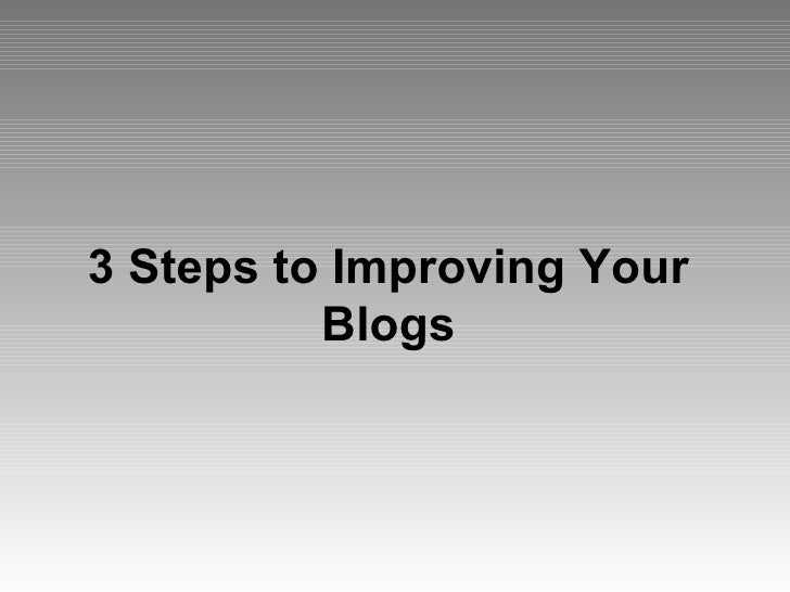 3 Steps to Improving Your Blogs
