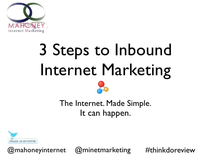 3 Steps to Inbound        Internet Marketing              The Internet. Made Simple.                    It can happen.@mah...