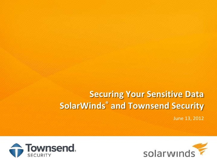 Securing Your Sensitive DataSolarWinds® and Townsend Security                          June 13, 2012