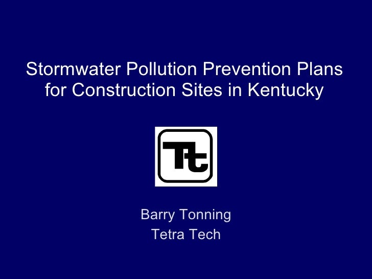 Stormwater Pollution Prevention Plans for Construction Sites in Kentucky Barry Tonning Tetra Tech