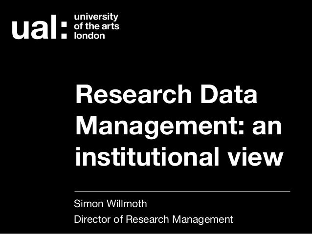 Research Data Management: an institutional view Simon Willmoth  Director of Research Management