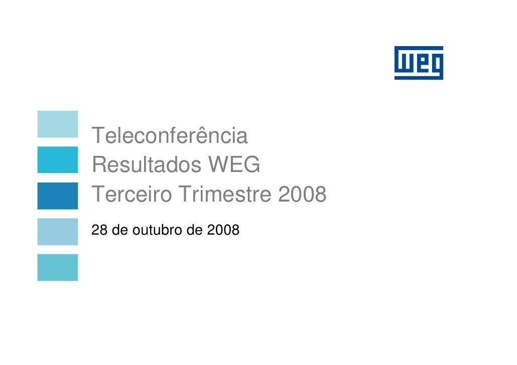 Teleconferência Resultados WEG Terceiro Trimestre 2008 28 de outubro de 2008