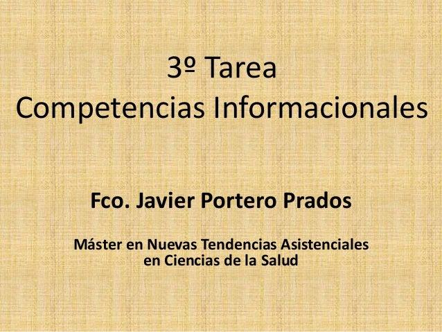 3º Tarea Competencias Informacionales Fco. Javier Portero Prados Máster en Nuevas Tendencias Asistenciales en Ciencias de ...