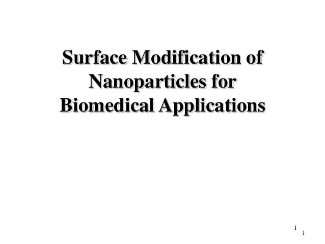 Surface Modification of   Nanoparticles forBiomedical Applications                          1                              1