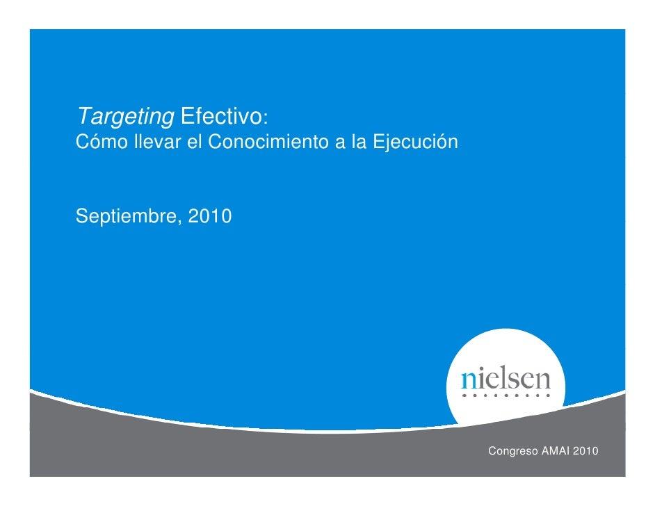 Targeting Efectivo: Cómo llevar el Conocimiento a la Ejecución   Septiembre, 2010                                         ...