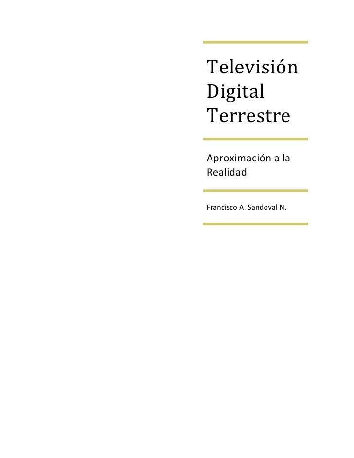 TelevisiónDigitalTerrestreAproximación a laRealidadFrancisco A. Sandoval N.