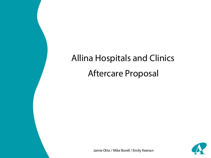 Allina Hospitals and Clinics    Aftercare Proposal     Jamie Otto / Mike Borell / Emily Keenan