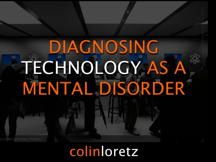 DIAGNOSING TECHNOLOGY AS A MENTAL DISORDER       colinloretz
