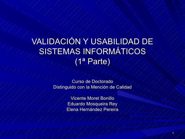 VALIDACIÓN Y USABILIDAD DE SISTEMAS INFORMÁTICOS         (1ª Parte)             Curso de Doctorado    Distinguido con la M...