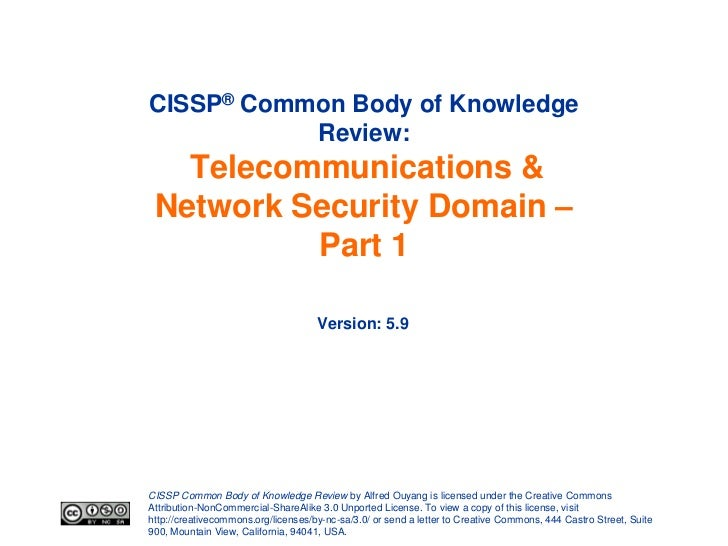 CISSP® Common Body of Knowledge           Review:   Telecommunications & Network Security Domain –          Part 1        ...