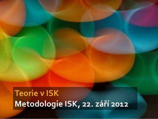 Teorie v ISKMetodologie ISK, 22. září 2012