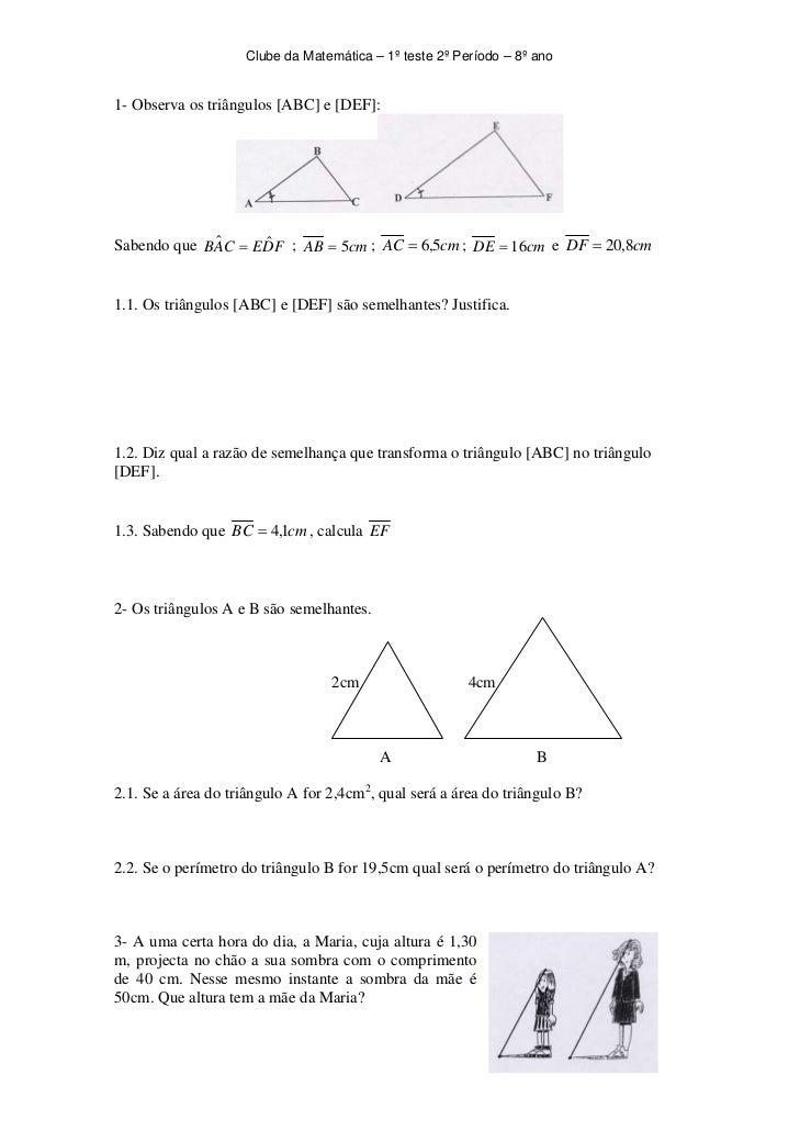 Clube da Matemática – 1º teste 2º Período – 8º ano1- Observa os triângulos [ABC] e [DEF]:Sabendo que BAC = EDF ; AB = 5cm ...