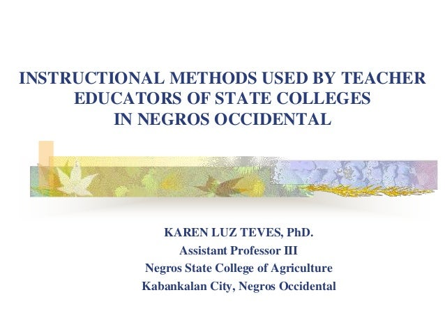 INSTRUCTIONAL METHODS USED BY TEACHER     EDUCATORS OF STATE COLLEGES         IN NEGROS OCCIDENTAL              KAREN LUZ ...