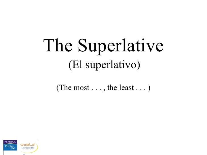 (The most . . . , the least . . . ) The Superlative (El superlativo)