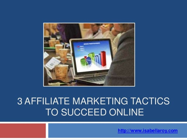 3 AFFILIATE MARKETING TACTICSTO SUCCEED ONLINEhttp://www.isabellaroy.com