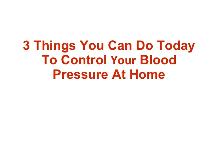 3 Things You Can Do Today To Control  Your  Blood Pressure At Home