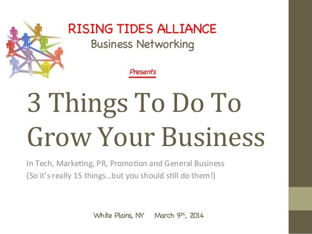 3  Things  To  Do  To   Grow  Your  Business      In  Tech,  Marke-ng,  PR,  Promo-on  and  ...