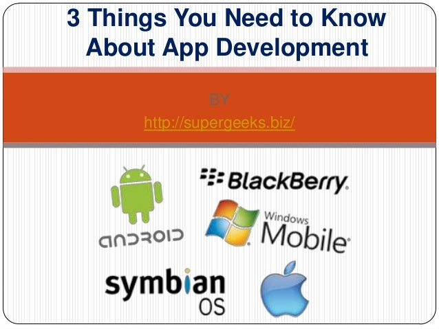 BY http://supergeeks.biz/ 3 Things You Need to Know About App Development