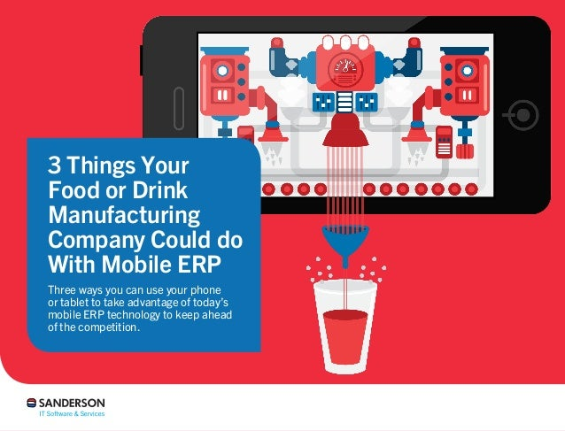 3 Things Your Food or Drink Manufacturing Company Could do With Mobile ERP Three ways you can use your phone or tablet to ...