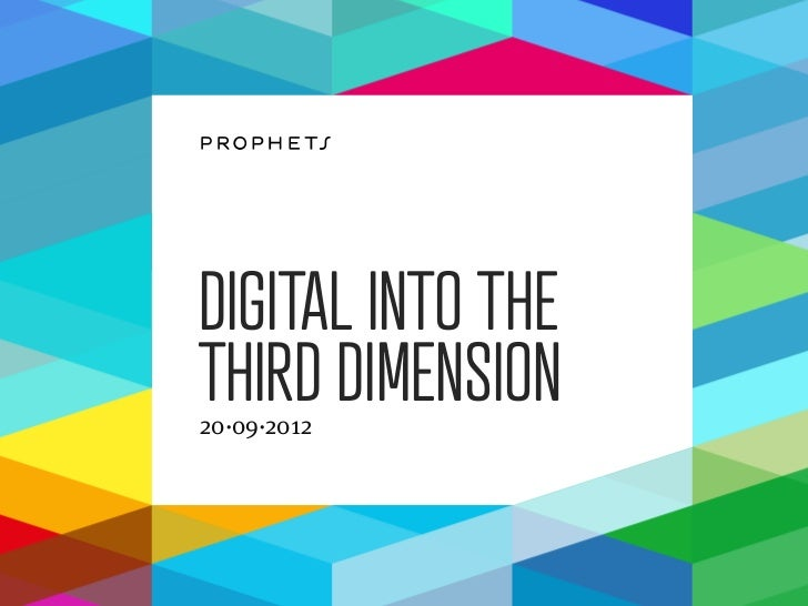 DIGITAL INTO THETHIRD DIMENSION20·09·2012
