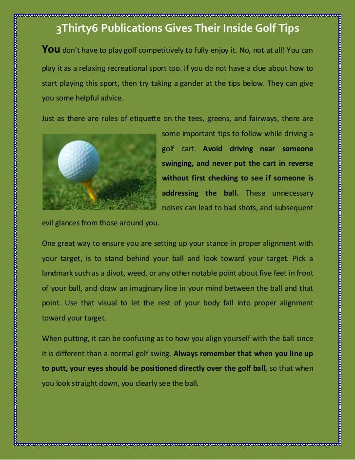 3Thirty6 Publications Gives Their Inside Golf TipsYou dont have to play golf competitively to fully enjoy it. No, not at a...