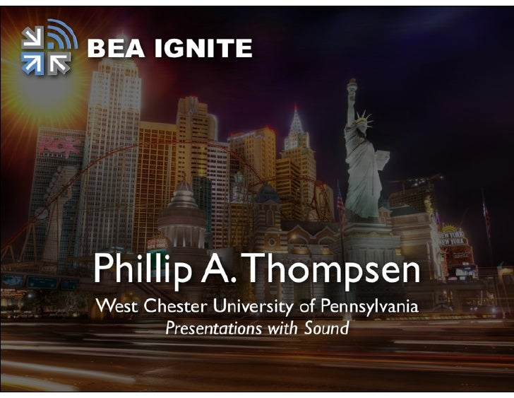 IgnitePresentations with Sound   Philip A. Thompsen, Ph.D.    West Chester University