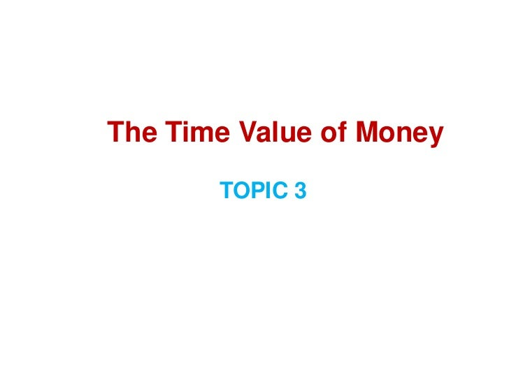 The Time Value of Money       TOPIC 3