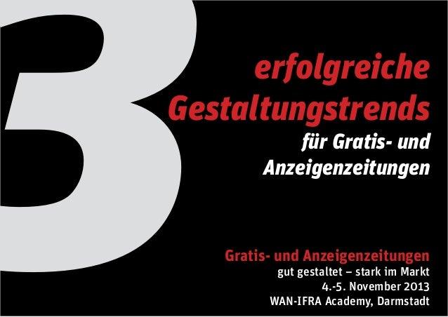 3 für Gratis- und Anzeigenzeitungen Gratis- und Anzeigenzeitungen gut gestaltet – stark im Markt 4.-5. November 2013 WAN-I...