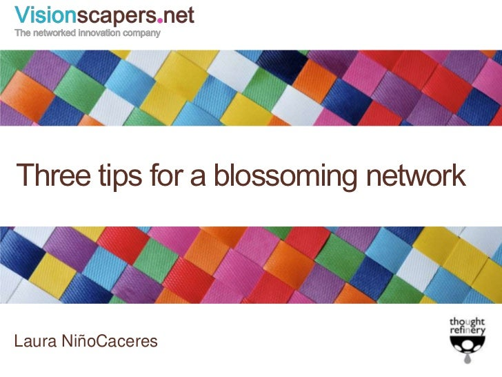 Three tips for a blossoming network<br />Laura NiñoCaceres<br />