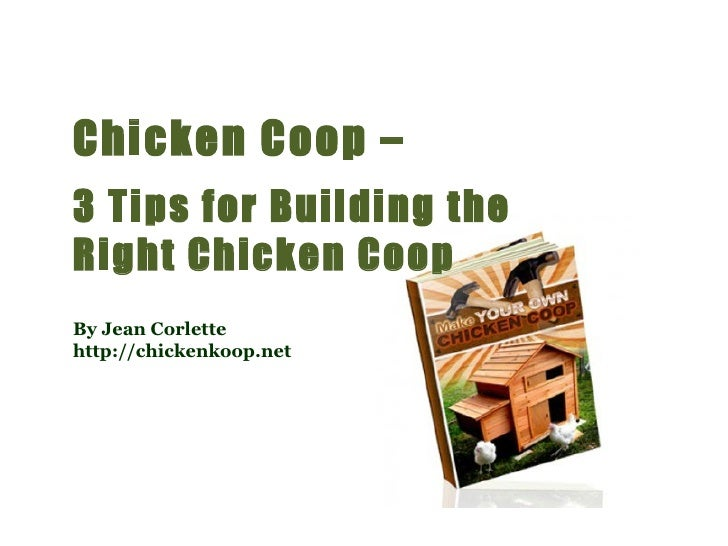 Chicken Coop –  3 Tips for Building the Right Chicken Coop By Jean Corlette http://chickenkoop.net