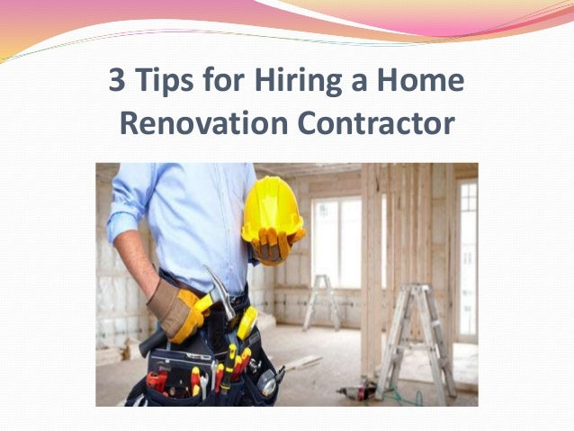 3 tips for hiring a home renovation contractor for Hiring a contractor