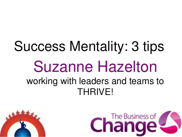 Suzanne Hazeltonworking with leaders and teams toTHRIVE!Success Mentality: 3 tips