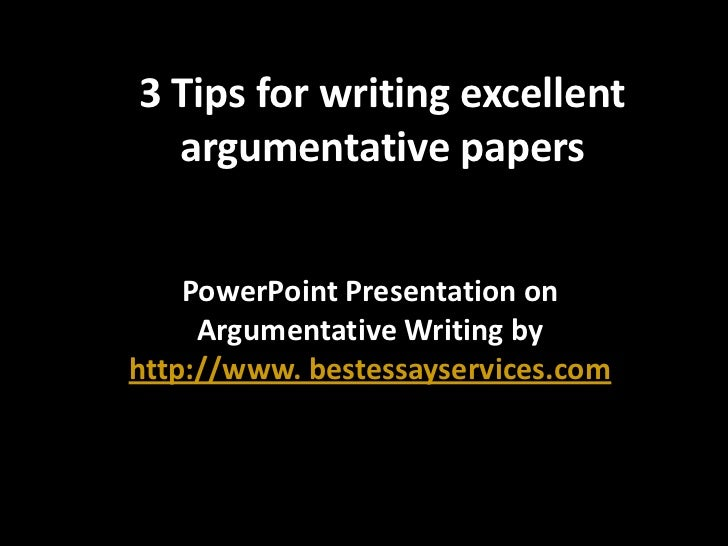 3 tips for writing excellent argumentative papers