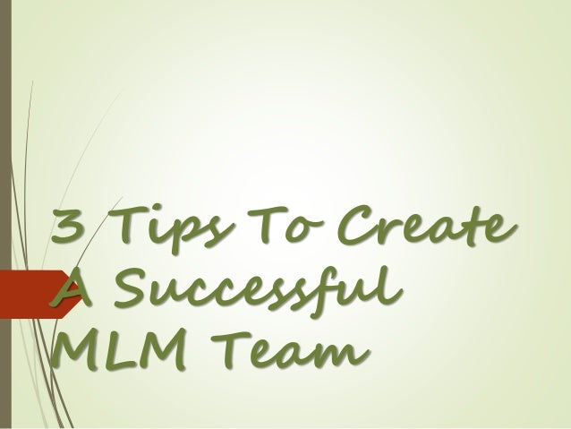 3 Tips To Create A Successful MLM Team