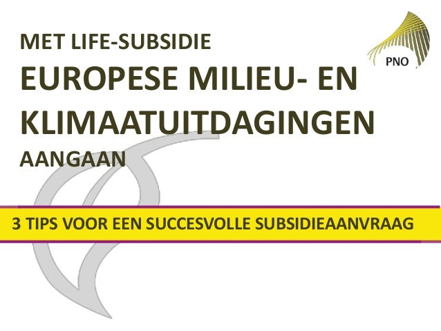 MET LIFE-SUBSIDIE EUROPESE MILIEU- EN KLIMAATUITDAGINGEN AANGAAN 3 TIPS VOOR EEN SUCCESVOLLE SUBSIDIEAANVRAAG
