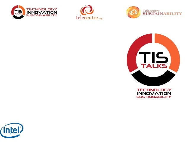 1Welcome toTIS TalksWe believe that today's ICT4D (informationand community technology for development)environment present...