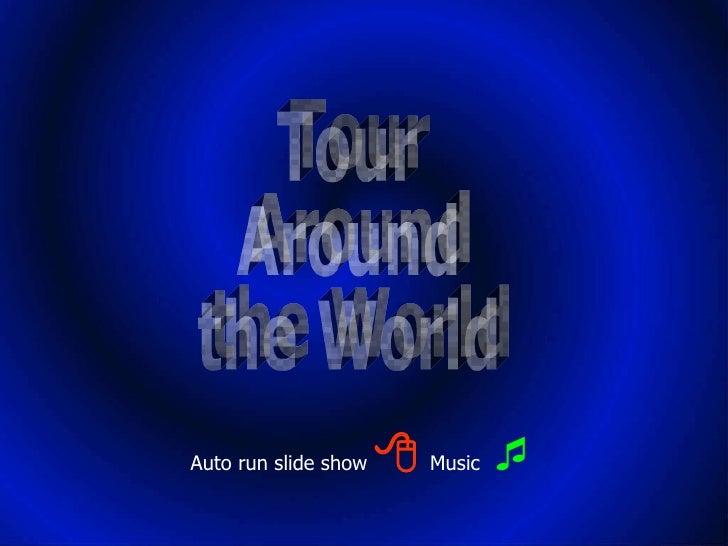Auto run slide show    Music    Tour Around the World
