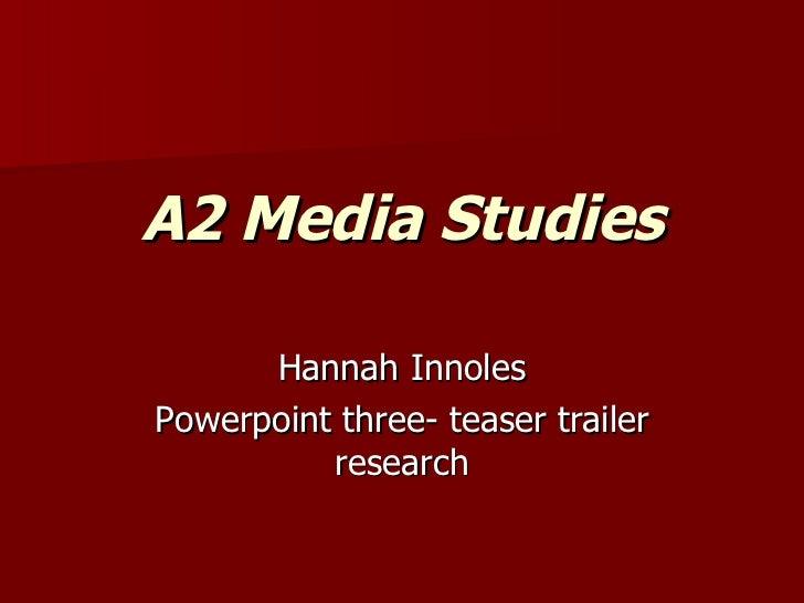 A2 Media Studies Hannah Innoles Powerpoint three- teaser trailer research