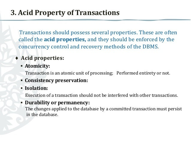 3. Acid Property of Transactions Transactions should possess several properties. These are often called the acid propertie...