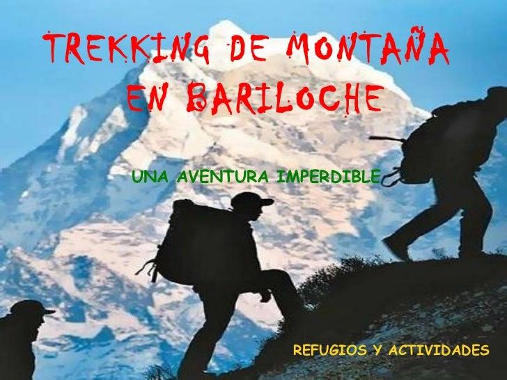 <ul>TREKKING DE MONTAÑA  EN BARILOCHE </ul><ul>UNA AVENTURA IMPERDIBLE </ul><ul>REFUGIOS Y ACTIVIDADES </ul>