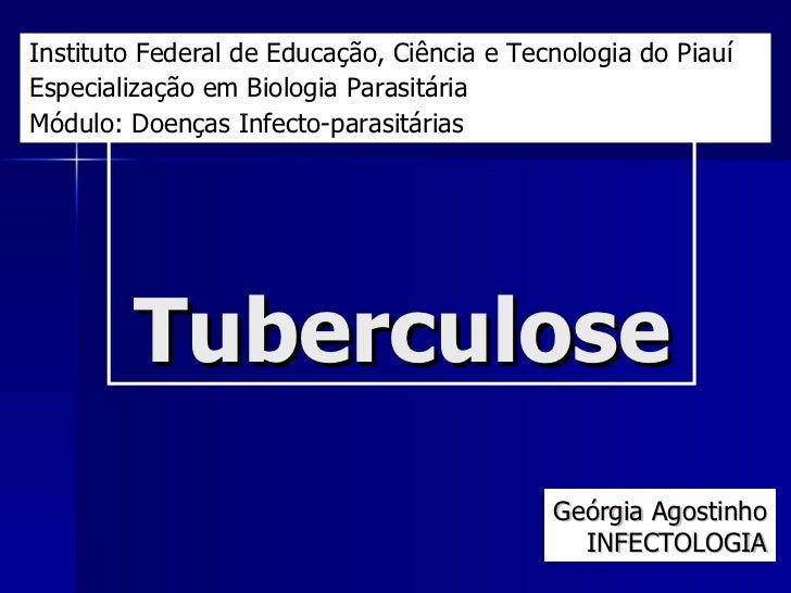 Tuberculose Geórgia Agostinho INFECTOLOGIA Instituto Federal de Educação, Ciência e Tecnologia do Piauí Especialização em ...