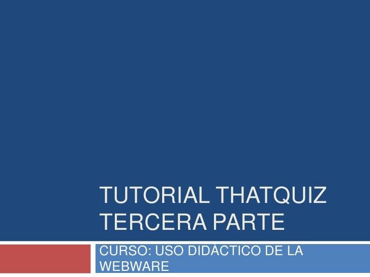 TUTORIAL THATQUIZTERCERA PARTECURSO: USO DIDÁCTICO DE LAWEBWARE