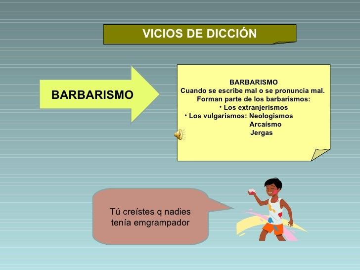 VICIOS DE DICCIÓN <ul><li>BARBARISMO </li></ul><ul><li>Cuando se escribe mal o se pronuncia mal.  </li></ul><ul><li>Forman...