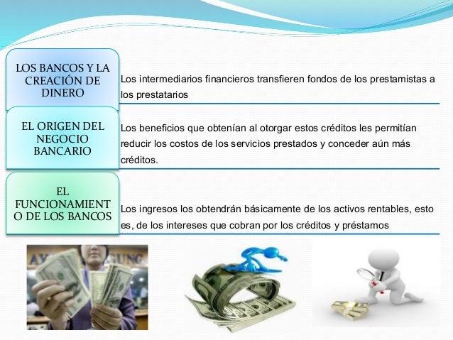 Los intermediarios financieros transfieren fondos de los prestamistas a los prestatarios LOS BANCOS Y LA CREACIÓN DE DINER...